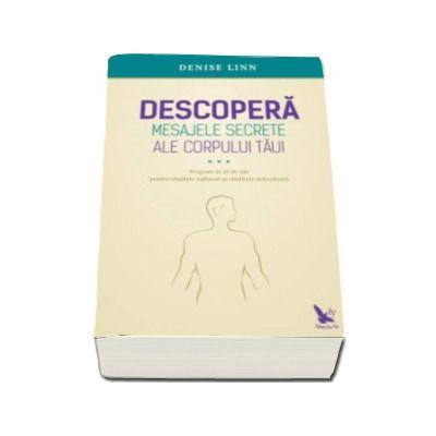 Linn Denise - Descopera mesajele secrete ale corpului tau! Program in 28 de zile pentru sanatate radioasa si vitalitate debordanta