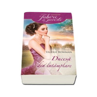 Valerie Bowman, Ducesa din intamplare - Colectia Iubiri de poveste
