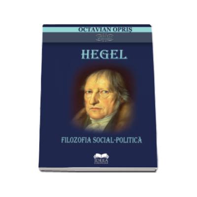 Hegel - Filozofia social-politica (Octavian Opris)