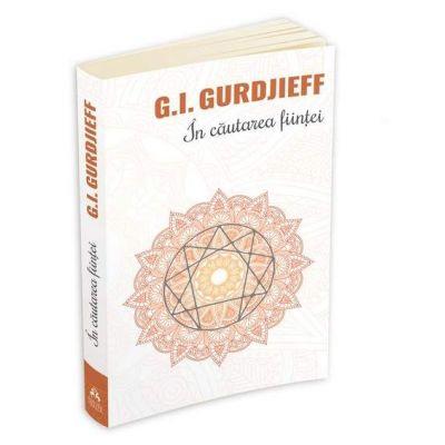 Gurdjieff George Ivanovitch, In cautarea fiintei - A patra cale catre constienta
