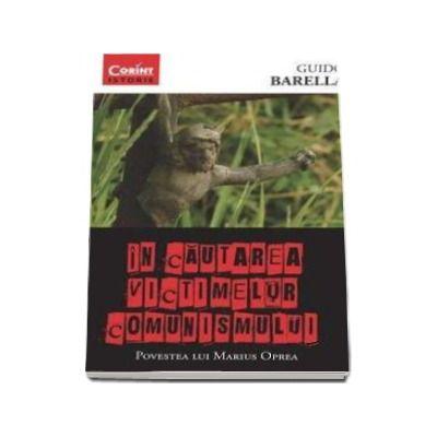 Guido Barella, In cautarea victimelor comunismului - Povestea lui Marius Oprea