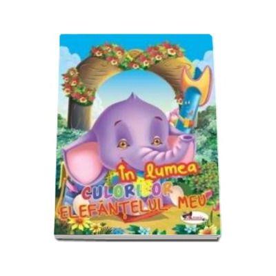 Carte de colorat - In lumea culorilor Elefantelul meu
