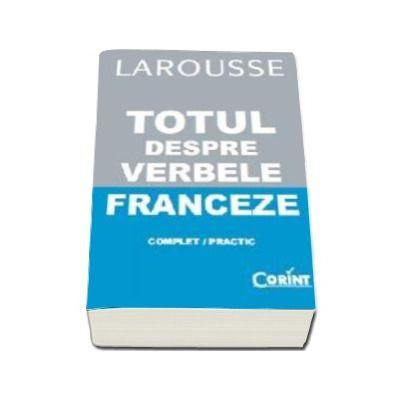 Larousse - Totul despre verbele franceze (Complet/ Practic)