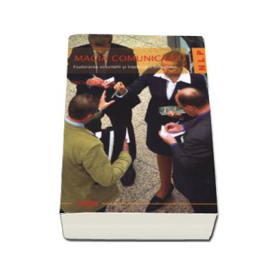 Magia comunicarii. NLP - Explorarea structurii si intelesului limbajului