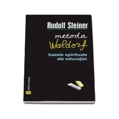 Rudolf Steiner, Metoda Waldorf. Bazele spirituale ale educatiei
