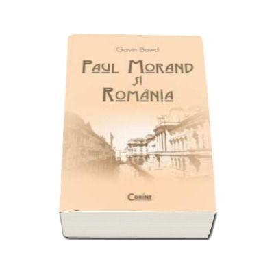 Gavin Bowd, Paul Morand si Romania