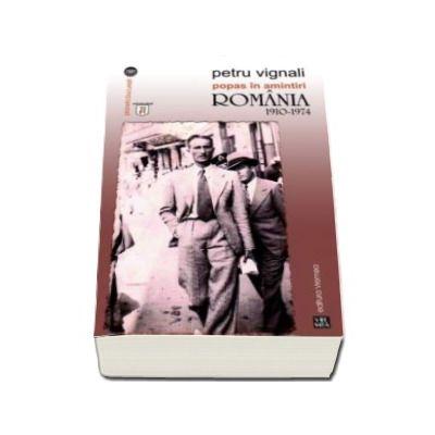 Petru Vignali, Popas in amintiri. Romania 1910-1974