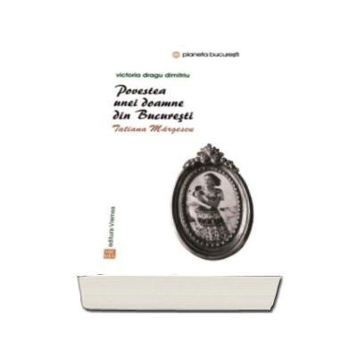 Victoria Dragu Dimitriu - Povestile unei doamne din Bucuresti. Tatiana Margescu