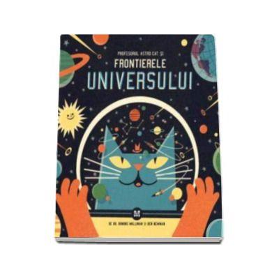Dominic Walliman - Profesorul Astro Cat si Frontierele Universului - Cosmosul pe intelesul tau