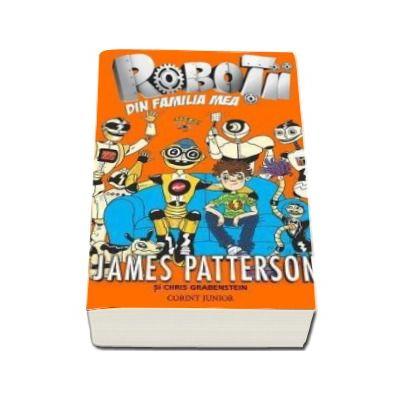 James Patterson, Robotii din familia mea - Primul volum din seria Robotii