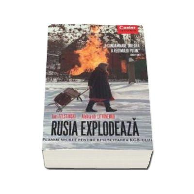 Iuri Felstinski - Rusia Explodeaza. Planul secret pentru resuscitarea KGB-ului - O condamnare directa a regimului Putin