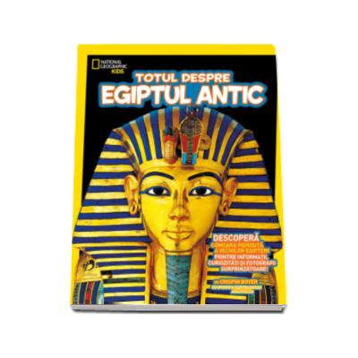 Totul despre Egiptul Antic (National Geographic Kids)