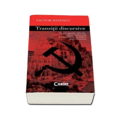 Victor Rizescu, Tranzitii discursive - Despre agende culturale, istorie intelectuala si onorabilitate ideologica dupa comunism