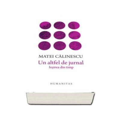 Matei Calinescu, Un altfel de jurnal - Iesirea din timp