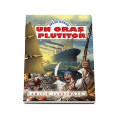 Jules Verne, Un oras plutitor - Editie ilustrata