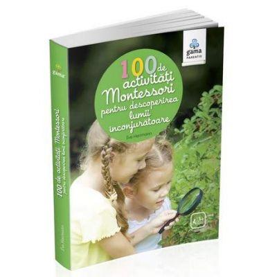 100 de activitati Montesori pentru descoperirea lumii inconjuratoare - Eve Herrmann