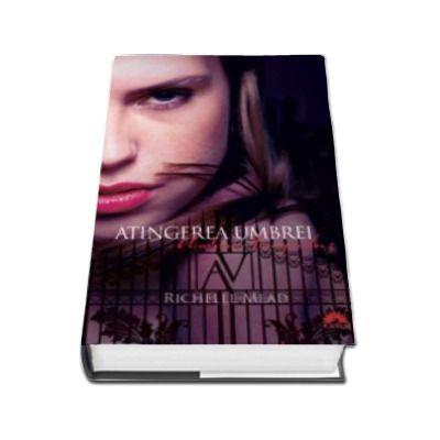 Academia vampirilor volumul 3. Atingerea umbrei