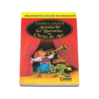 Aleksei Tolstoi, Aventurile lui Buratino sau Cheita de Aur - Colectia Bibliografie scolara recomandata
