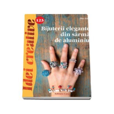 Elke Eder, Bijuterii elegante din sarma de aluminiu. Idei creative numarul 123