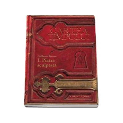 Cartea timpului. Piatra sculptata - Volumul I