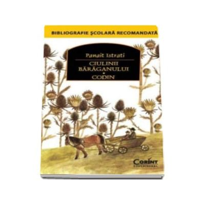 Ciulinii baraganului. Codin - Panait Istrati - Bibliografie scolara recomandata
