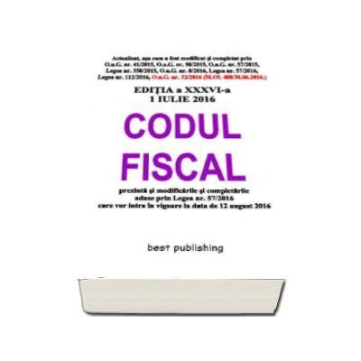 Codul fiscal 2016 - Actualizat la 1 Iulie 2016 - Editia a XXXVI-a - Format A5