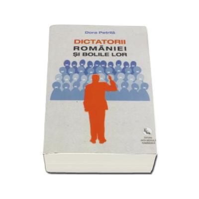 Dora Petrila, Dictatorii Romaniei si bolile lor