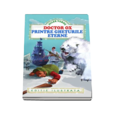 Jules Verne, Doctor Ox. Printre gheturile eterne - editie ilustrata