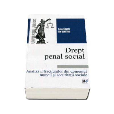 Petre Buneci, Drept penal social - Analiza infractiunilor din domeniul muncii si securitatii sociale
