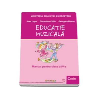 Educatie muzicala manual pentru clasa a IV-a - Jean Lupu, Florentina Chifu, Georgeta Birsan