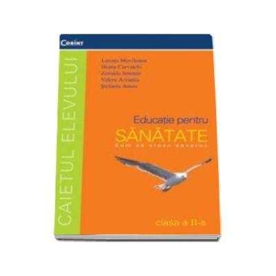 Educatie pentru sanatate, caietul elevului clasa a II-a - Lenuta Movileanu