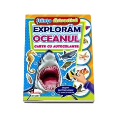 Exploram oceanul. Carte cu autocolante (Stiinta distractiva)