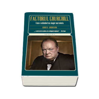 Factorul Churchill. Cum a schimbat un singur om istoria (Boris Johnson)