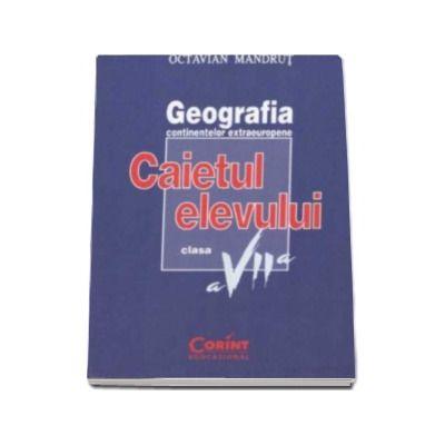 Geografia continentelor extraeuropene. Caietul elevului clasa a VII-a - Octavian Mandrut