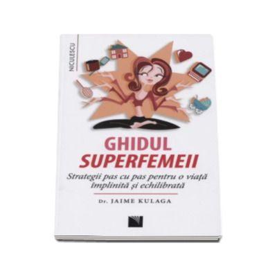 Jaime Kaluga, Ghidul Superfemeii - Strategii pas cu pas pentru o viata implinita si echilibrata