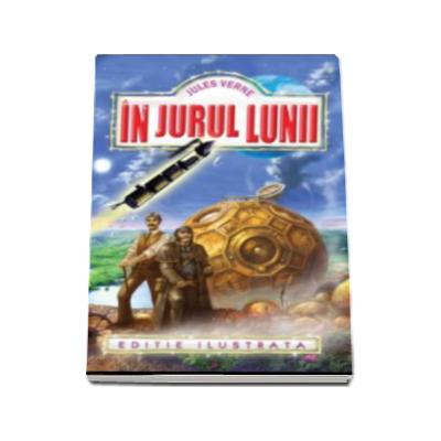 Jules Verne - In jurul Lunii, editie ilustrata