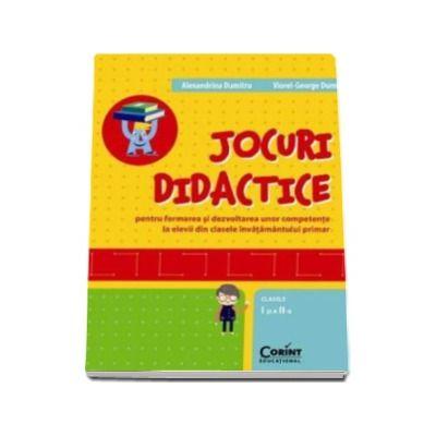 JOCURI DIDACTICE (clasele I-a si a II-a). Pentru formarea si dezvoltarea unor competente la elevii din clasele invatamantului primar