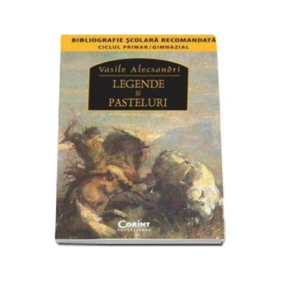 Vasile Alecsandri - Legende si pasteluri - (Colectia, bibliografie scolara recomandata)