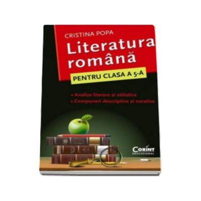 Cristina Popa - Literatura romana. Analize si compuneri - Caietul elevului pentru clasa a V-a