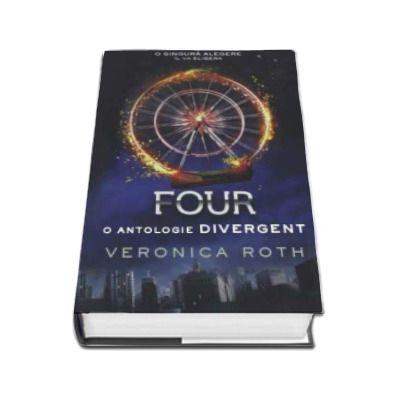 Veronica Roth, O singura alegere il va elibera... Four. O antologie Divergent