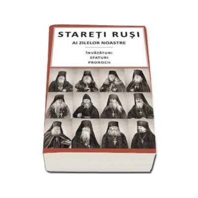 Stareti rusi ai zilelor noastre - Invataturi, sfaturi, prorocii