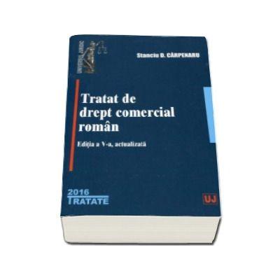 Stanciu Carpenaru - Tratat de drept comercial - Editia a V-a, actualizata