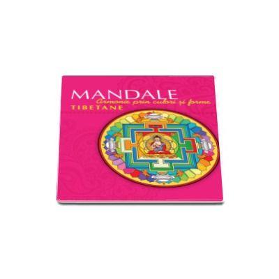 Mandale tibetane. Armonie prin culori si forme - Editia a II-a