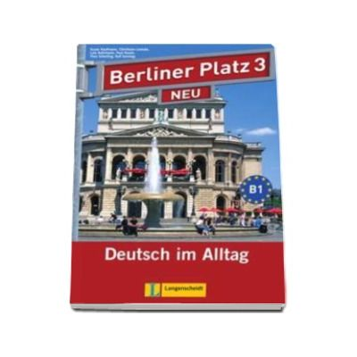 Christiane Lemcke - Berliner Platz 3 Neu Lehr-und Arbeitsbuch Mit 2 Audio-CDs - Manual si caiet pentru clasa a XI-a L2 (Contine 2 CD-uri audio)