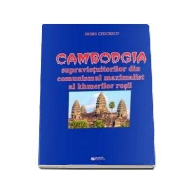 Cambodgia supravietuitorilor din comunismul maximalist al khmerilor rosii (Ciucescu Doru)