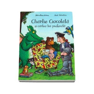 Julia Donaldson, Charlie Ciocolata si cartea lui preferata - Ilustratii de Axel Scheffler