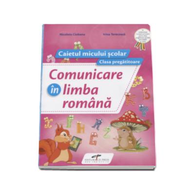 Comunicare in limba romana caietul micului scolar pentru clasa pregatitoare Nicoleta Ciobanu