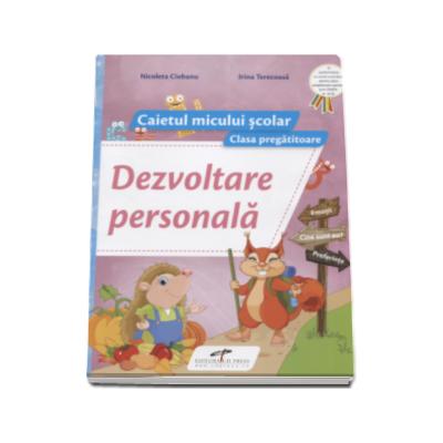 Dezvoltare personala caietul micului scolar pentru clasa pregatitoare Nicoleta Ciobanu