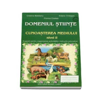 Domeniul stiinte - Cunoasterea mediului, nivel II - Caiet pentru activitati in gradinita - Autori: Cristina Beldianu, Estera Tintesan, Florica Costea