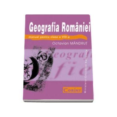 Geografia Romaniei manual pentru clasa a VIII-a - Octavian Mandrut